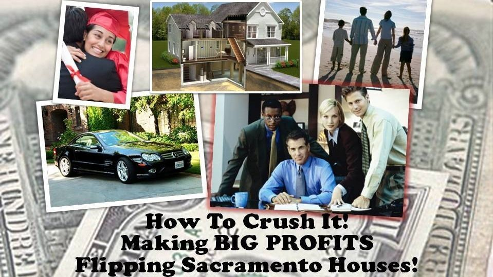 How to Crush It! Make Big Profits Flipping Sacramento Houses