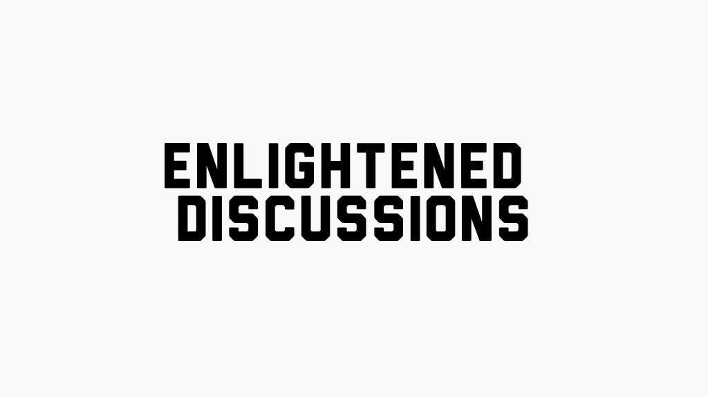 Enlightened Discussions