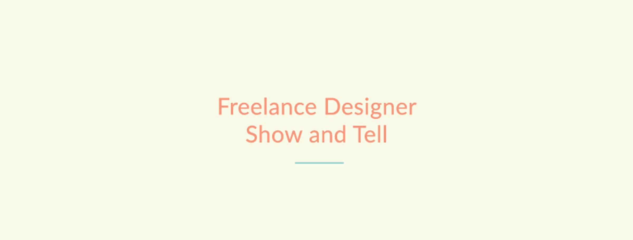 Freelance Designer Show and Tell