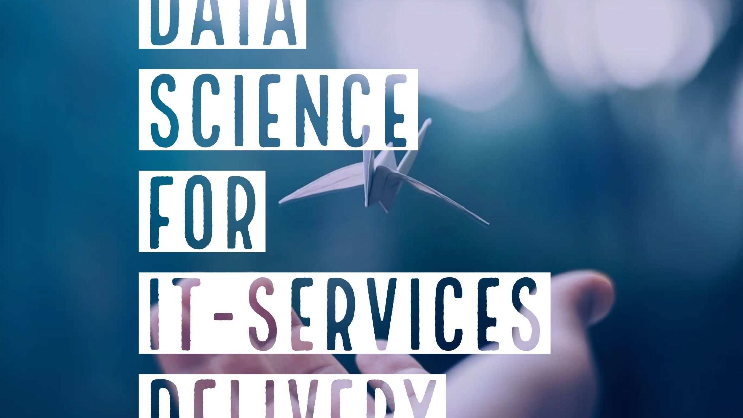 Data Science for IT Services Delivery