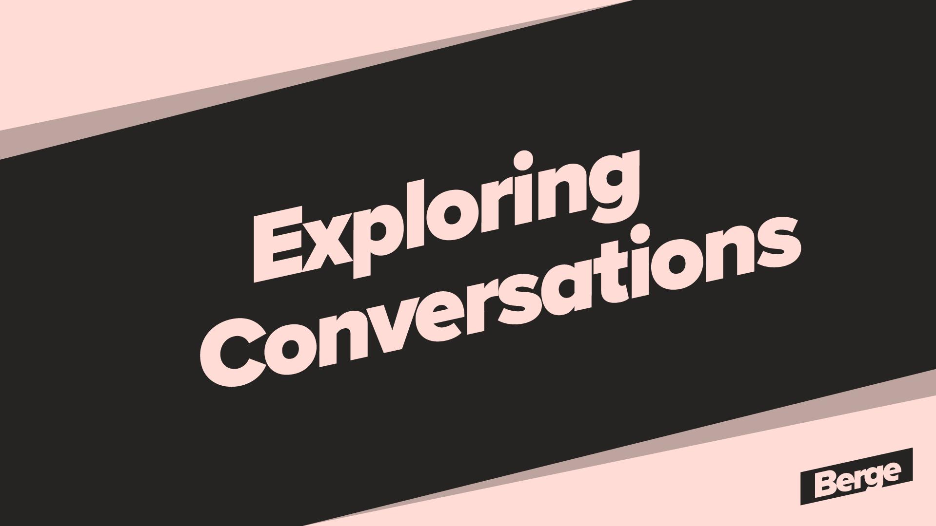 Exploring Conversations