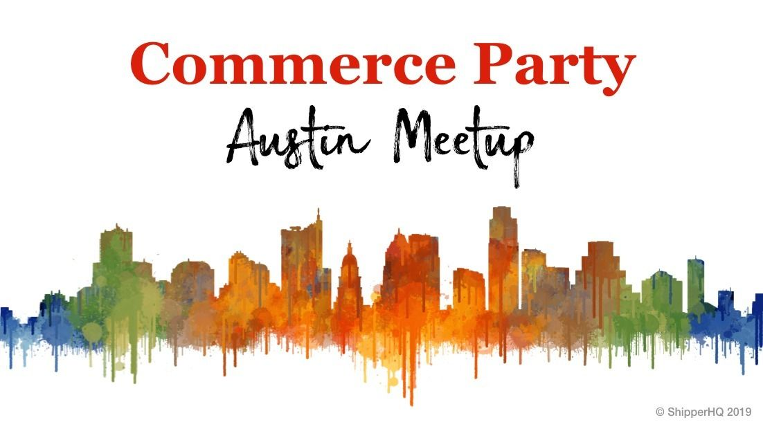 Commerce Party | Austin Meetup