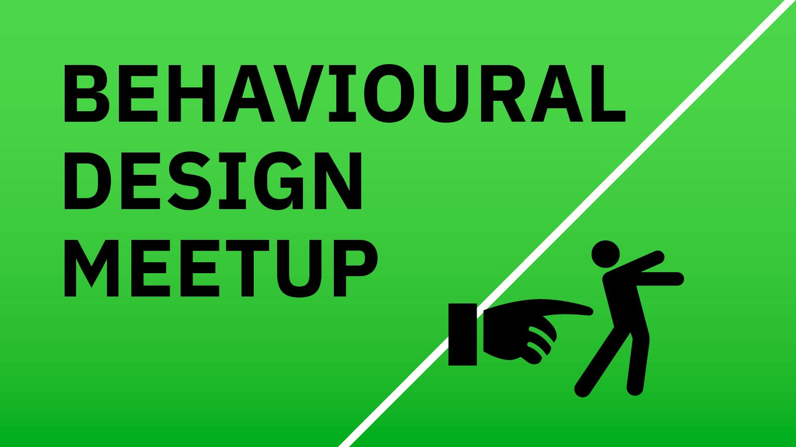 Behavioural Design Meetup