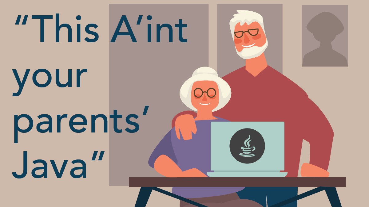 """Virtual Event - """"This Ain't Your Parents' Java"""""""