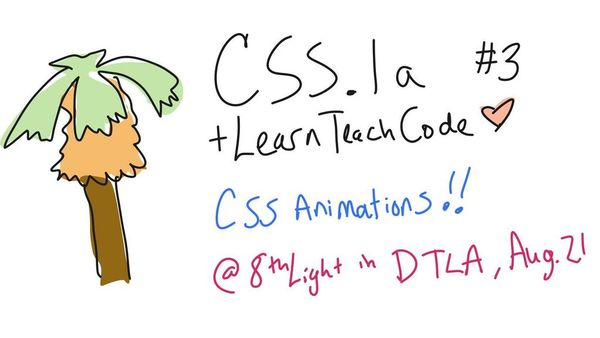 CSS la Study Group #3: CSS Animations = Fun Times [DTLA] | Meetup