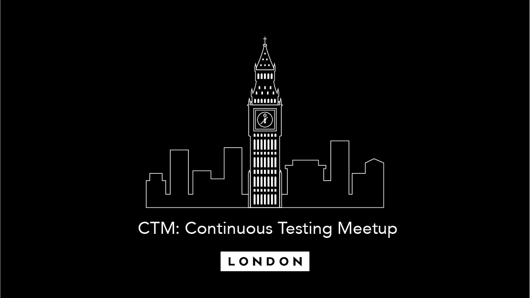 CTM: Continuous Testing Meetup London