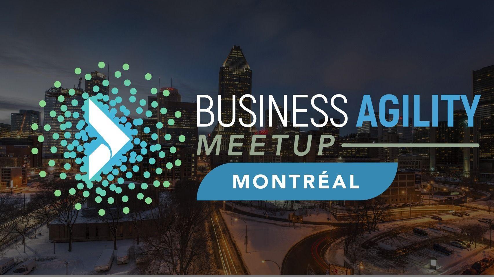 Business Agility Meetup - Montréal