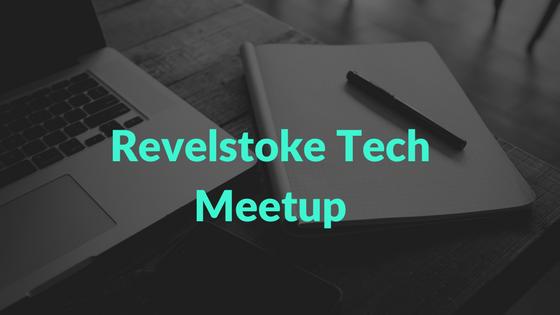 Revelstoke Tech Meetup