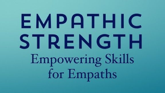 Empathic Strength: Empowering Skills for Empaths (Portland