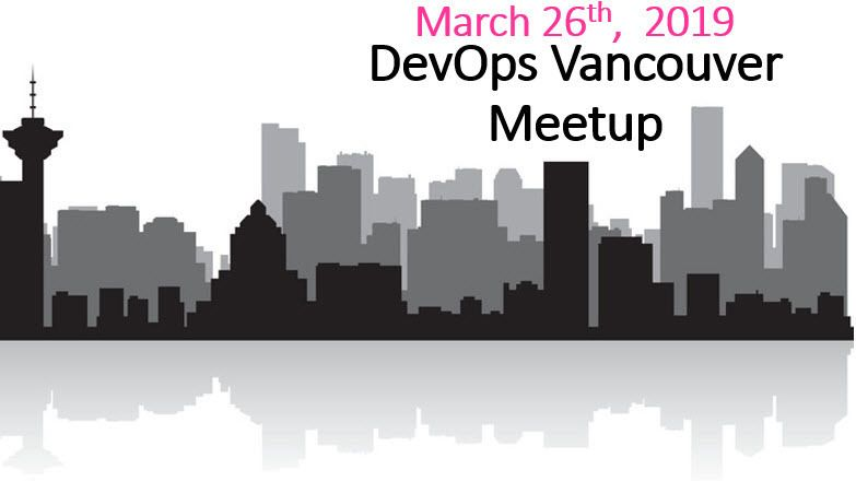 DevOps Vancouver Meetup: March 2019