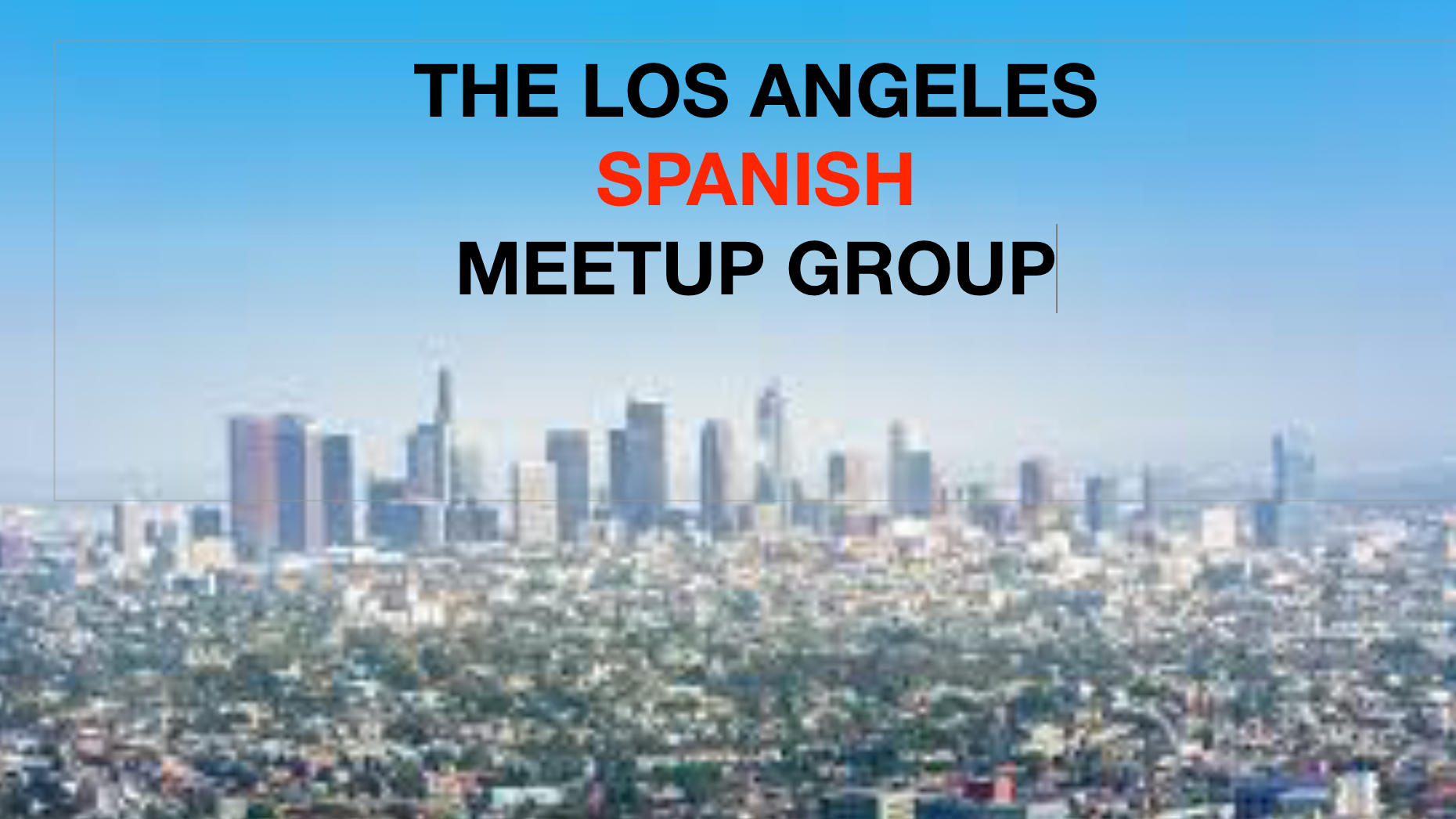 The Los Angeles Spanish Meetup Group