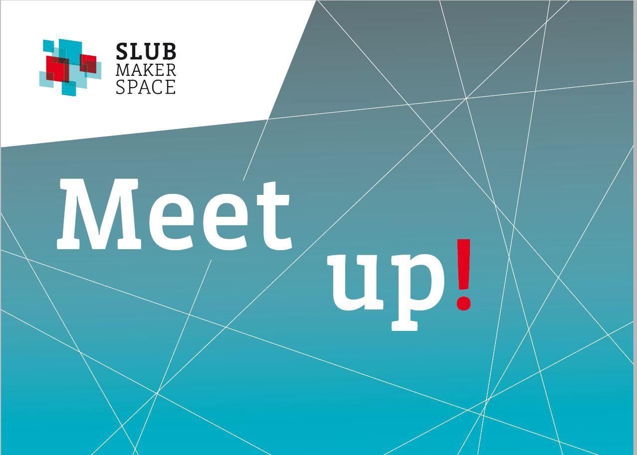 SLUB Makerspace Meet up!