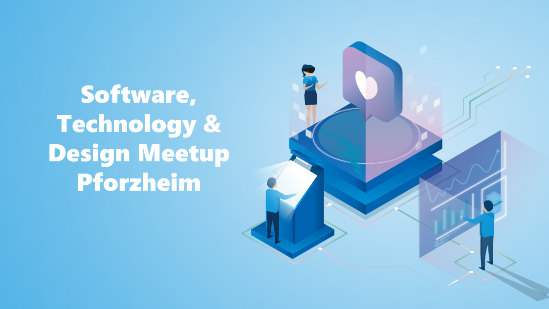 Software, Technology & Design Meetup Pforzheim