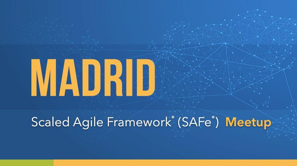 Madrid Scaled Agile Framework® (SAFe®) Meetup