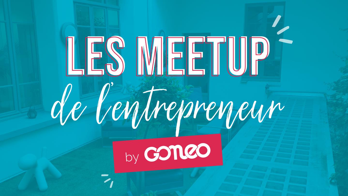 Les MeetUp de l'entrepreneur by Gonéo