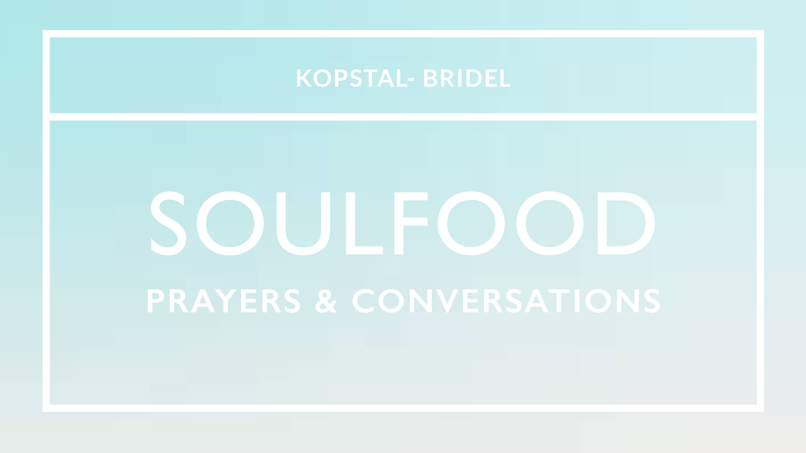 Soulfood Kopstal-Bridel - Prayers and Conversations