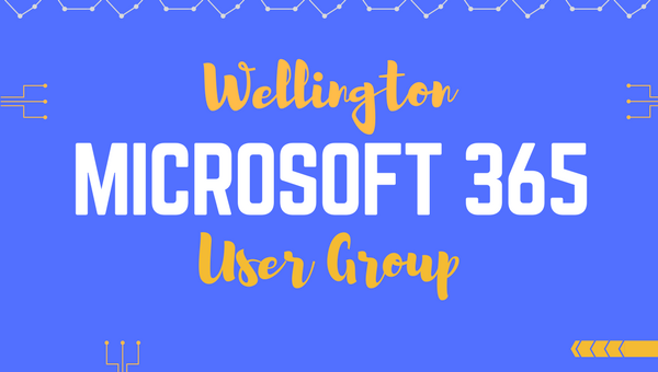 Wellington M365 Meetup