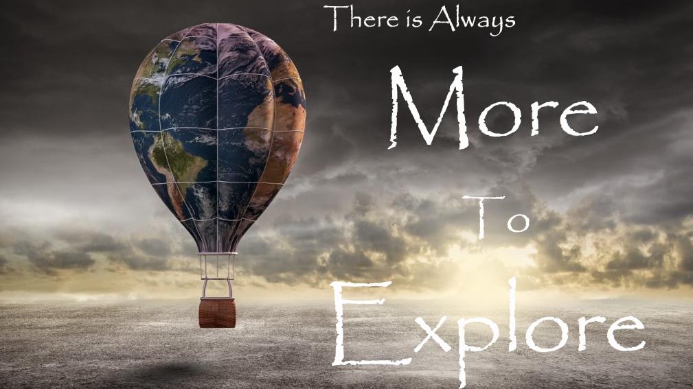 ! More to Explore ! Journeys, Adventure/Travel, Near & Far !