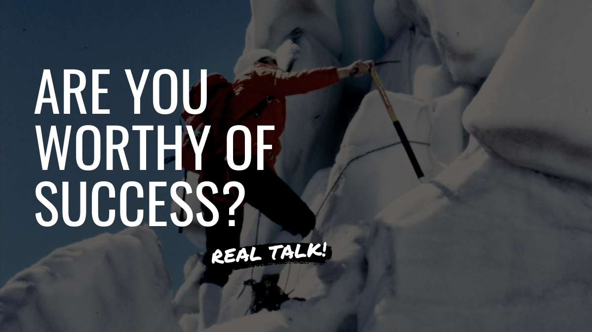 Are you worthy of success?