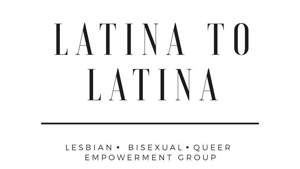 LATINA TO LATINA Lesbian /Queer Empowerment Group