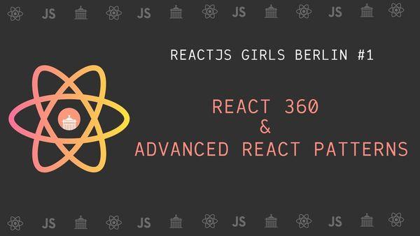 React Girls Berlin #1 - React 360 & Advanced React Patterns