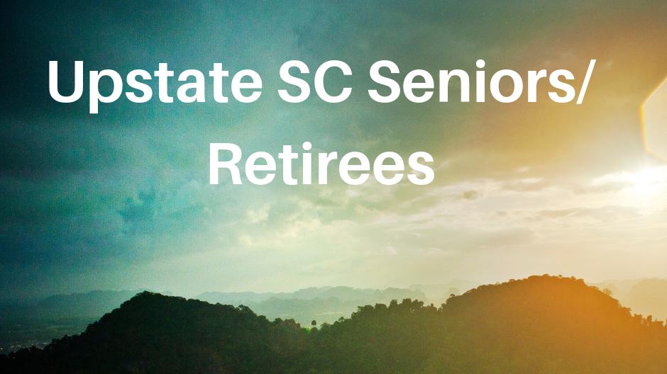 Upstate SC Seniors/Retirees