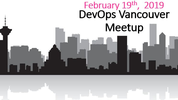 DevOps Vancouver Meetup: February 2019
