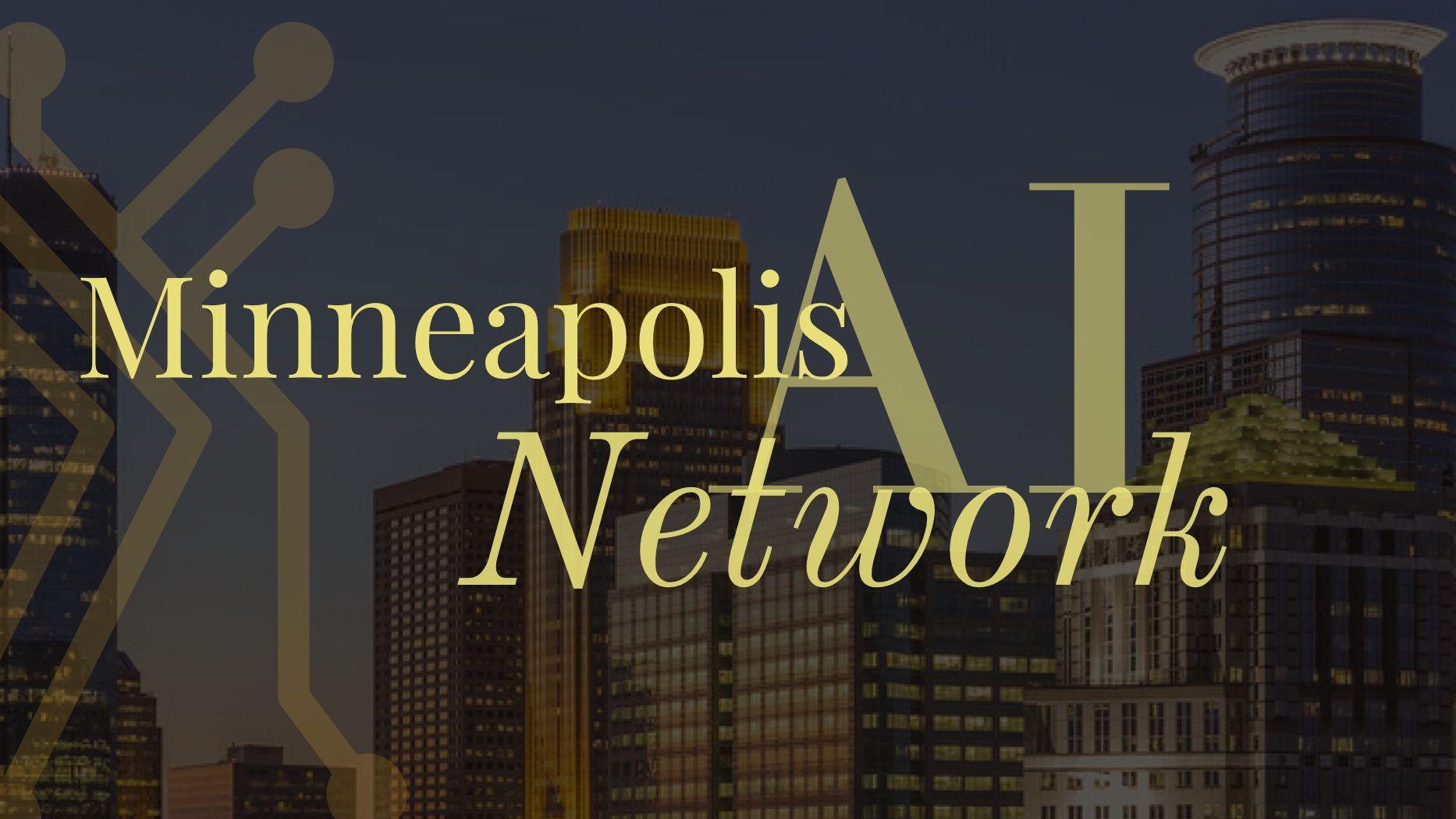 Minneapolis Artificial Intelligence Network (MaiN)