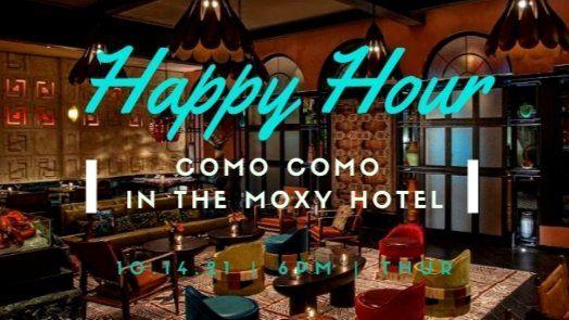 SOCIAL HAPPY HOUR @ COMO COMO in The MOXY HOTEL