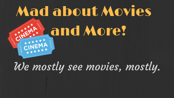 Mad About Movies and More!