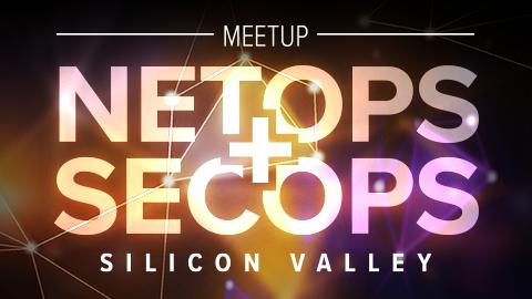 NetOps + SecOps Silicon Valley