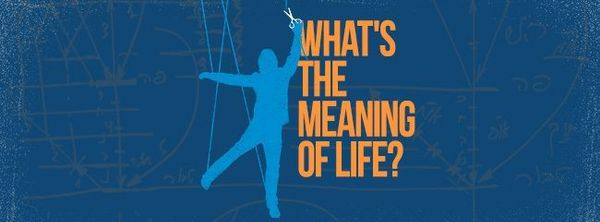 What S The Meaning Of Life Authentic Kabbalah S Answer
