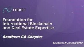 Blockchain For Real Estate - FIBREE Southern Ca Chapter