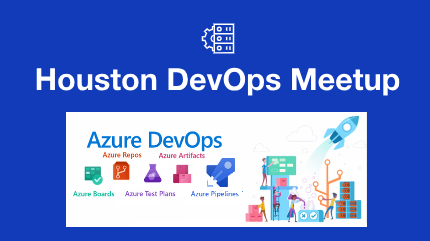 Houston DevOps Meetup: Azure Dev Ops: an Overview and Demo | Meetup