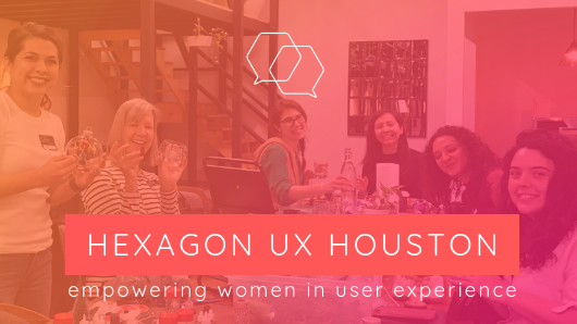Hexagon UX Houston - Women in User Experience Design