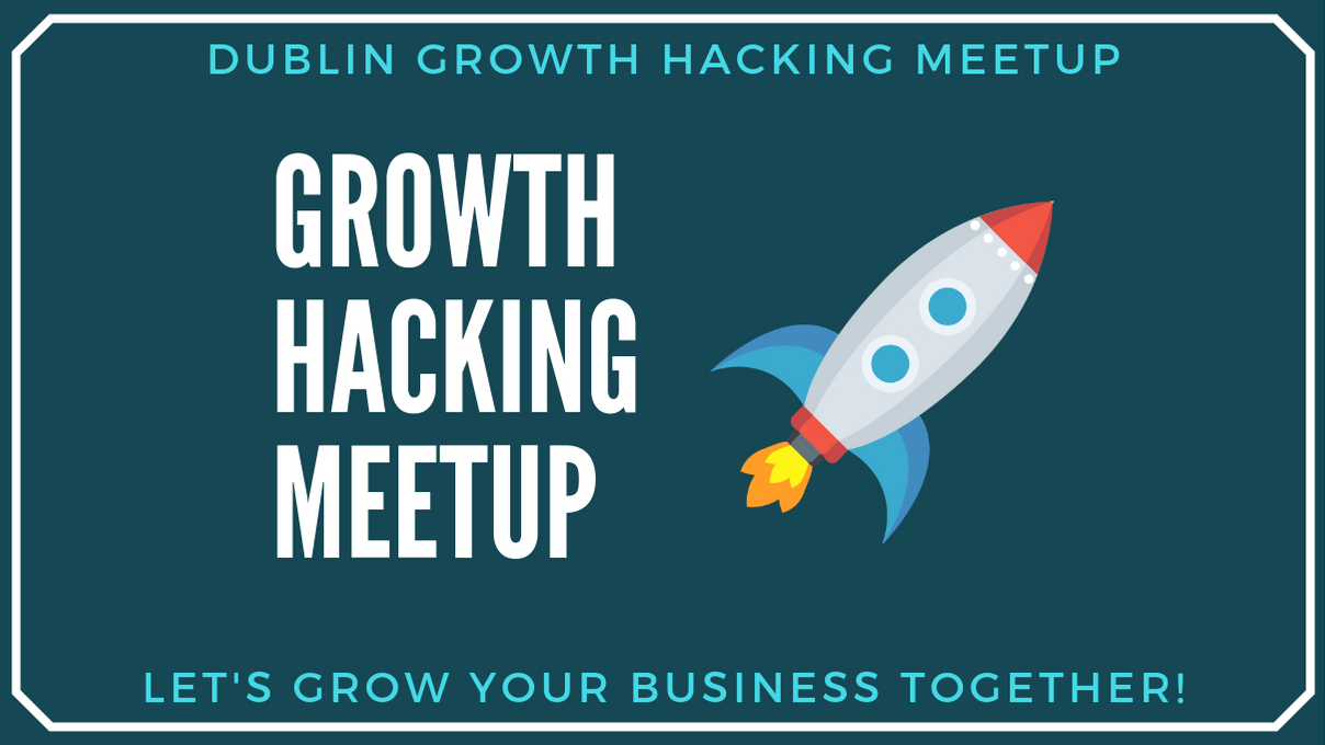 Dublin Growth Hacking Meetup (Dublin, Ireland) | Meetup