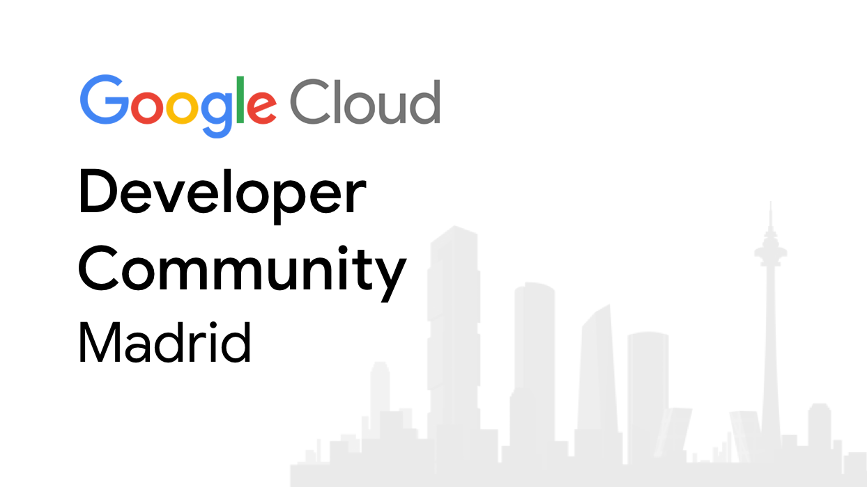 Google Cloud Developer Community Madrid