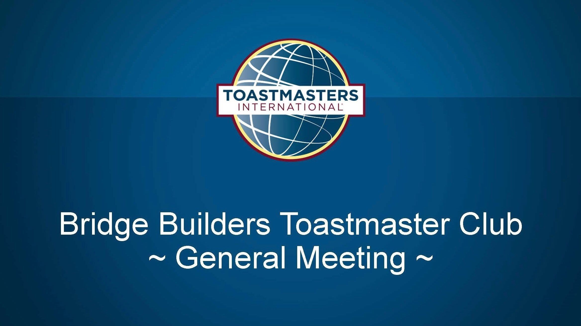 Bridge Builders Toastmasters Club General Meeting