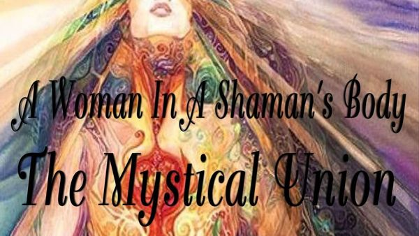 A Woman In A Shaman's Body - The Mystical Union | Meetup