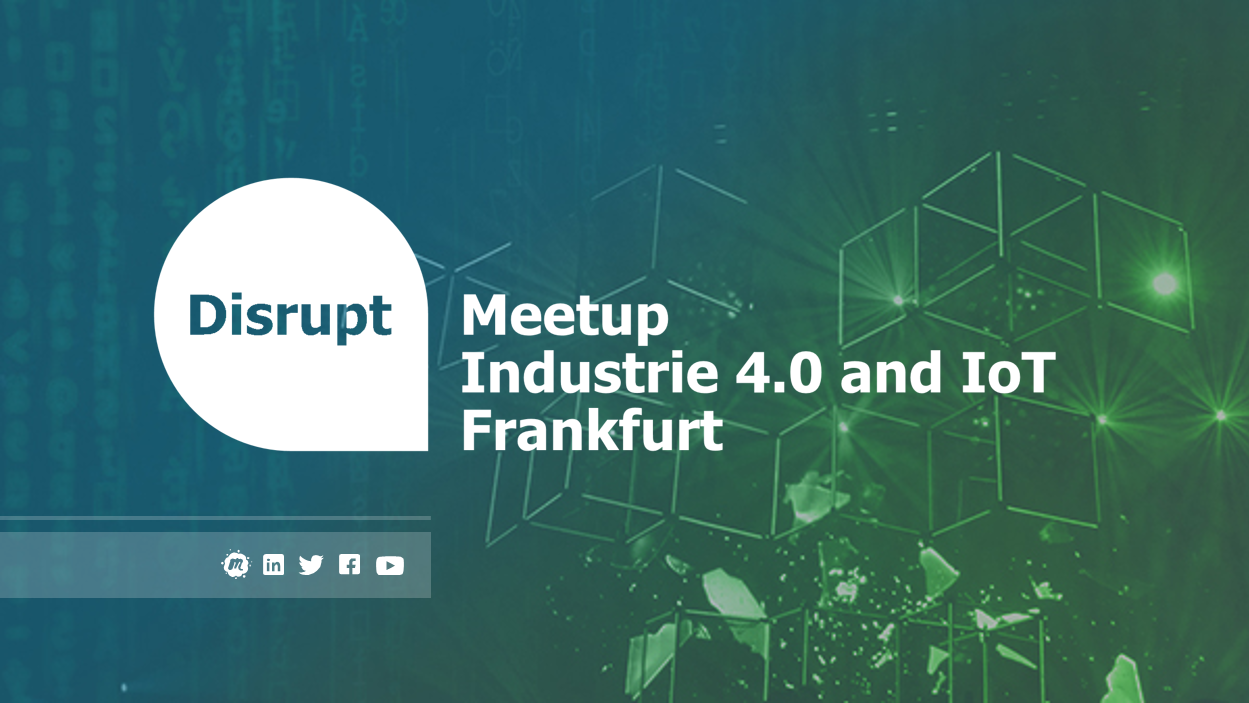 Disrupt Meetup | Industrie 4.0 and IoT