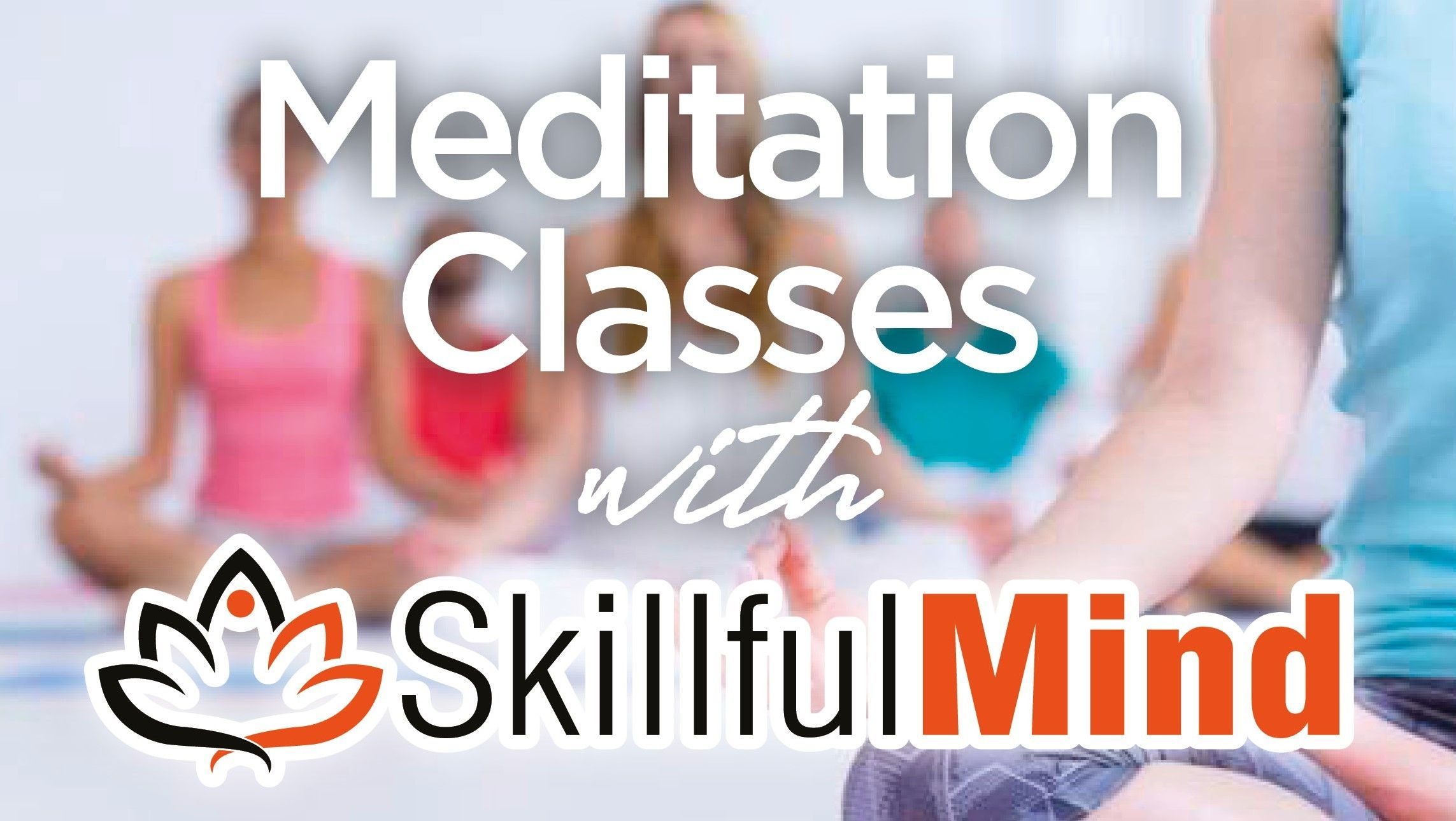 Meditation Classes by Skillful MIND Leaders