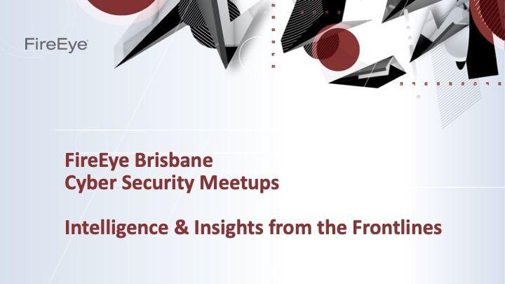 FireEye Cyber Security Roadshow - Brisbane - 6th August | Meetup