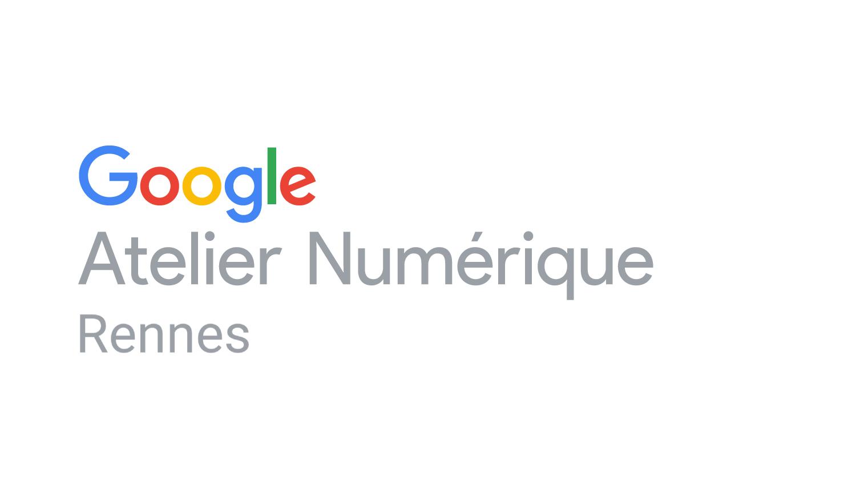 Atelier Numérique Google Rennes