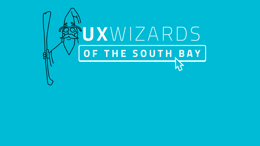 UX WIZARDS OF THE SOUTH BAY