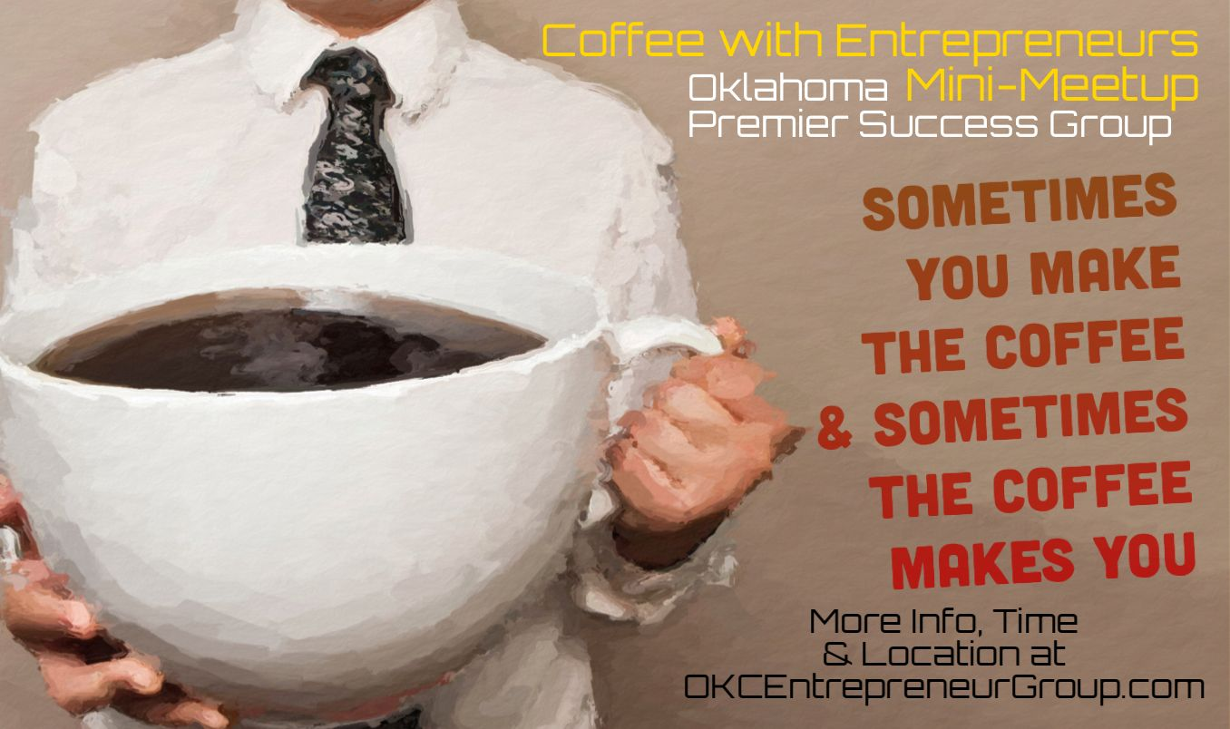 Coffee with Entrepreneurs at OKC Entrepreneur Group www.coffeewithentrepreneurs.com at www.okcentrepreneurgroup.com