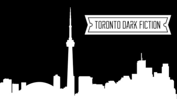Toronto Dark Fiction (Horror, Dark SFF, Suspense & Thriller)