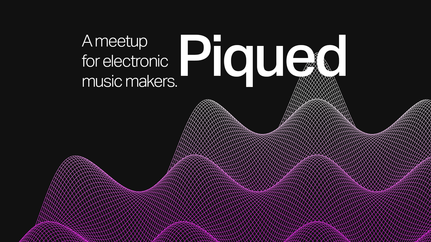 Piqued // A Meetup for Electronic Music Makers