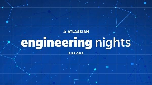 Atlassian Engineering Nights - Europe