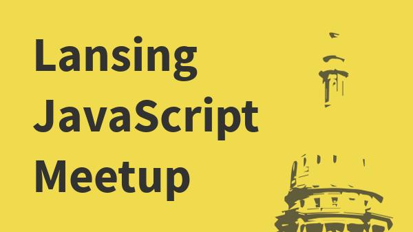 Lansing JavaScript Meetup