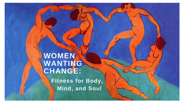 Women Wanting Change: Fitness for Body, Mind, and Soul